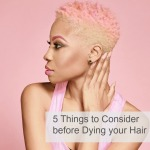 5 Things to Consider before Dying your Hair