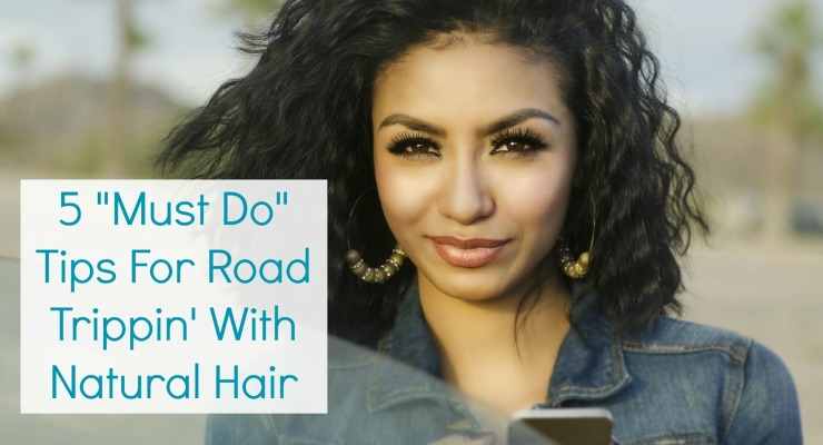 5 Must Do Tips for road trippin with natural hair