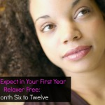 What to Expect in Your First Year Relaxer Free: Month Six to Twelve