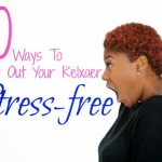 10 Steps To Growing Out A Relaxer Stress-free