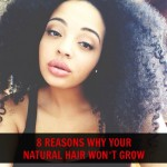 8 Reasons Why Your Natural Hair Won't Grow